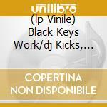 (LP VINILE) BLACK KEYS WORK/DJ KICKS, THE             lp vinile di ERLEND OYE