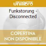 Funkstorung - Disconnected cd musicale di FUNKSTORUNG