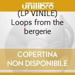 (LP VINILE) Loops from the bergerie lp vinile