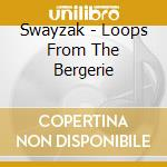 Swayzak - Loops From The Bergerie cd musicale di SWAYZAK