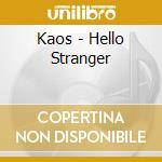 HELLO STRANGER cd musicale di KAOS