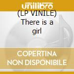 (LP VINILE) There is a girl lp vinile