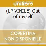 (LP VINILE) Out of myself lp vinile