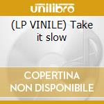 (LP VINILE) Take it slow lp vinile