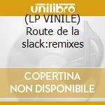 (LP VINILE) Route de la slack:remixes lp vinile