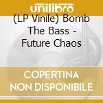 (LP VINILE) FUTURE CHAOS                              lp vinile di BOMB THE BASS