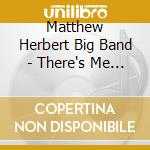 THERE'S ME AND THERE'S YOU cd musicale di Matthew Herbert