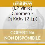 (LP VINILE) DJ KICKS                                  lp vinile di CHROMEO