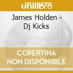 Dj kicks cd musicale di James Holden