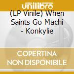 (LP VINILE) Konkylie lp vinile di When saints go machi