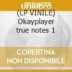 (LP VINILE) Okayplayer true notes 1 lp vinile