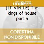(LP VINILE) The kings of house part a lp vinile