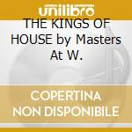 THE KINGS OF HOUSE by Masters At W. cd musicale di MASTERS AT WORK