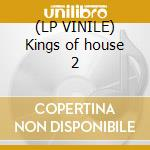 (LP VINILE) Kings of house 2 lp vinile di Artisti Vari