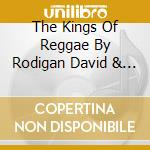 THE KINGS OF REGGAE BY RODIGAN DAVID & STING INTERNATIONAL cd musicale di RODIGAN DAVID-STING INTERN.