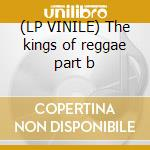 (LP VINILE) The kings of reggae part b lp vinile