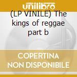(LP VINILE) The kings of reggae part b lp vinile