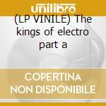 (LP VINILE) The kings of electro part a lp vinile