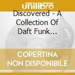 DISCOVERED - A COLLECTION OF DAFT FUNK SAMPLES cd musicale di Artisti Vari