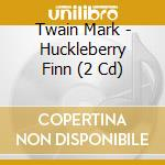 Huckleberry finn cd musicale di Mark Twain