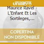 Ravel - L'enfant Et Les Sortileges, Sheherazade cd musicale di Maurice Ravel