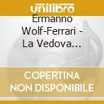 La vedova scaltra cd musicale di Ermanno Wolf-ferrari