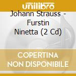 PRINCIPESSA NINETTA                       cd musicale di Johann Strauss