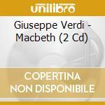 MACBETH                                   cd musicale di Giuseppe Verdi