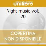 Night music vol. 20 cd musicale