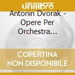 Opere per orchestra (integrale) cd musicale di Antonin Dvorak