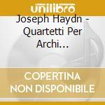 Quartetti per archi (integrale) cd musicale di HAYDN FRANZ JOSEPH