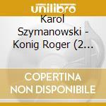Re roger, opera in 3 atti, principe pote cd musicale di Karol Szymanowski