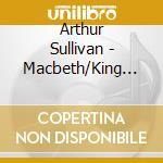 Musiche di scena: macbeth, re artu', le cd musicale di Arthur Sullivan
