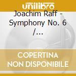 Sinfonia n.6 op.189, jubel-overture op.1 cd musicale di Raff