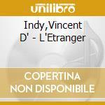 Opere x orchestra: l'etranger op.53 (pre cd musicale di Vincent D'indy