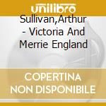 Victoria and merrie england (balletto co cd musicale di Arthur Sullivan