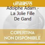 La jolie fille de gand (balletto complet cd musicale di ADAM ADOLPHE