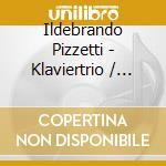 Trio x vl, vlc e pf, sonata x vl, 3 cant cd musicale di Ildebrando Pizzetti