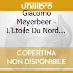 La stella del nord (opera in 3 atti) cd musicale di Giacomo Meyerbeer