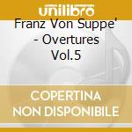 Ouvertures vol.5: wiener jubelouverture, cd musicale di Suppe' franz von