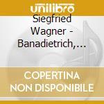 Banadietrich, opera in 3 atti op.6 cd musicale di WAGNER S SIGFRID