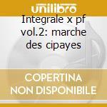 Integrale x pf vol.2: marche des cipayes cd musicale di Emmanuel Chabrier