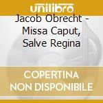 Missa caput/salve regina cd musicale di OBRECHT