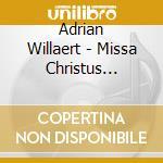 Willaert Adrian - Missa Christus Resurgens, Magnificat Sexti Toni, Ave Maria cd musicale di Adrian Willaerd