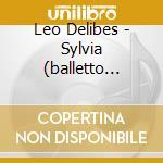 Sylvia 09 cd musicale di DELIBES