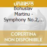 Symphonies nos.2 & 4 cd musicale di Bohuslav Martinu