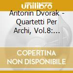 QUARTETTI PER ARCHI, VOL.8: QUARTETTO     cd musicale di Antonin Dvorak