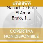 EL AMOR BRUJO/EL RETABLO DE MAESE cd musicale di Falla emanuel de