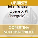 Piano works volume 1 cd musicale di IRELAND