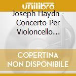 CELLO CONCERTOS N.1/2 cd musicale di HAYDN FRANZ JOSEPH